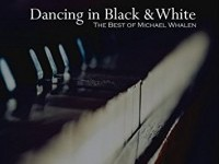 Dancing in Black and White: The Best of Michael Whalen