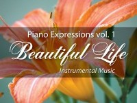 Piano Expressions vol. 1 - Beautiful Life - Instrumental Music