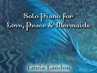 Solo Piano for Love, Peace & Mermaids