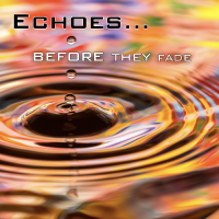 Echoes…Before They Fade