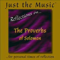 "Just the Music™ from ""Reflections on…The Proverbs of Solomon"""